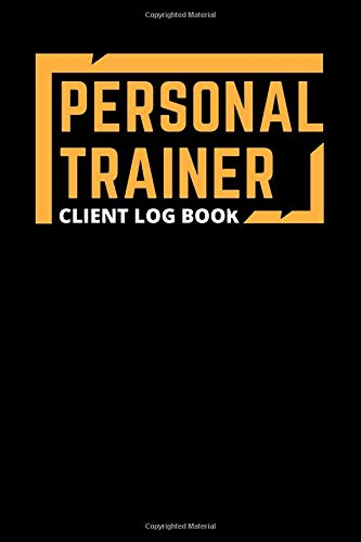 Personal Trainer Client Log Book: Log Book For Personal Trainers To Help You Stay Organised With Your Clients and Keep Tracking Their Progress.