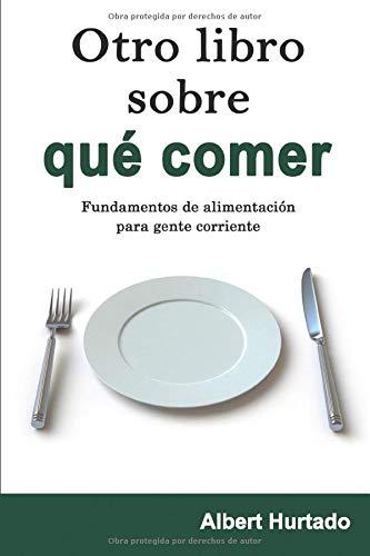 Otro libro sobre qué comer: Fundamentos de alimentación para gente corriente