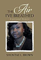 The Air I've Breathed: A Personal Memoir