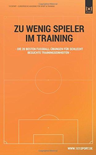 Zu wenig Spieler im Training: Die 20 besten Fußball-Übungen für schlecht besuchte Trainingseinheiten