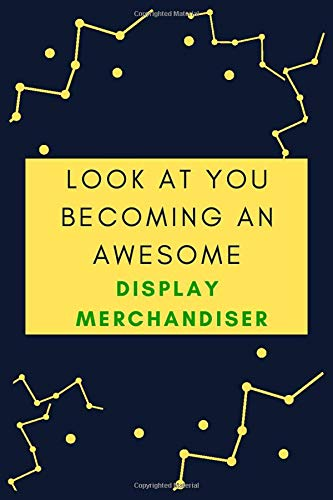 Look At You Becoming An Awesome DISPLAY MERCHANDISER: Journal Gift for DISPLAY MERCHANDISER Lovers, Notebook For coworkers colleagues associates family member Starting a New Job Thank You Gift Idea