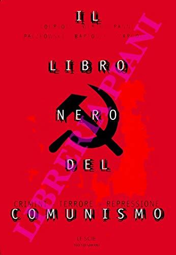 Il libro nero del comunismo. Crimini. Terrore. Repressione.