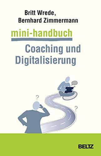Mini-Handbuch Coaching und Digitalisierung: Potenziale erkennen, Chancen nutzen, Fehler vermeiden (Pädagogik)