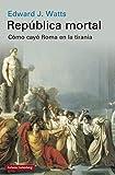 República mortal: Cómo cayó Roma en la tiranía (Historia)