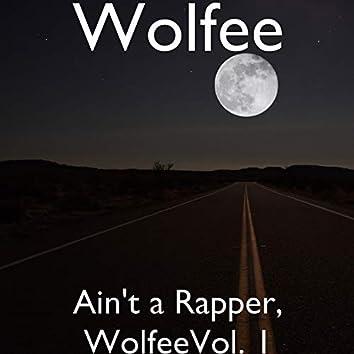 Ain't a Rapper, WolfeeVol. 1