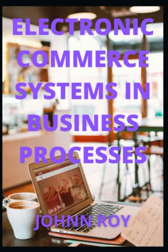 Compare Textbook Prices for ELECTRONIC COMMERCE SYSTEMS IN BUSINESS PROCESSES  ISBN 9798498363806 by ROY, JOHNN