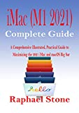 iMac (M1 2021) Complete Guide: A Comprehensive Illustrated, Practical Guide to Maximizing the 2021...