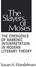 Slayers of Moses: The Emergence of Rabbinic Interpretation in Modern Literary Theory (Suny Series in American Social History) (SUNY series in Modern Jewish Literature and Culture)