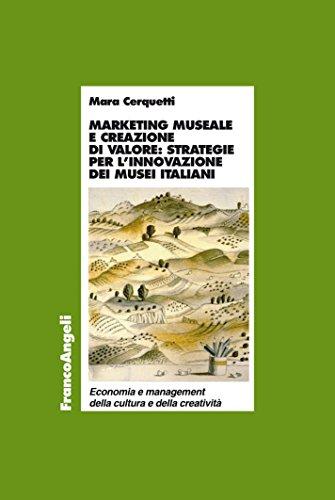Marketing museale e creazione di valore: strategie per l'innovazione dei musei italiani