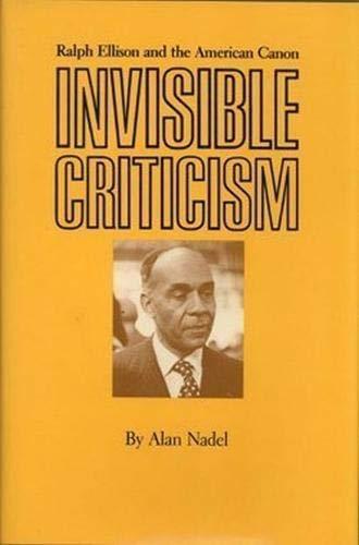 Invisible Criticism: Ralph Ellison and the American Canon