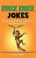 Knock Knock Jokes: Funny knock knock jokes for the whole family