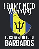 I Don t Need Therapy I Just Need To Go To Barbados: Barbados Travel Journal | Barbados Vacation Journal | 150 Pages 8x10 | Packing Check List | To Do Lists | Outfit Planner And Much More