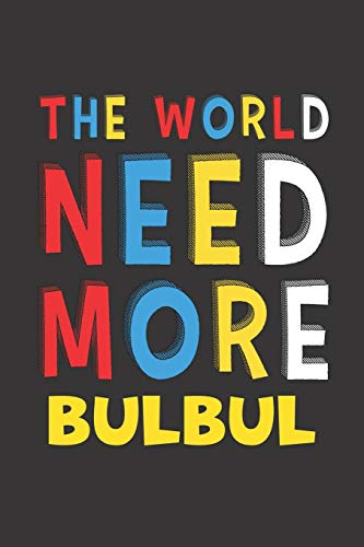 The World Need More Bulbul: Bulbul Lovers Funny Gifts Journal Lined Notebook 6x9 120 Pages