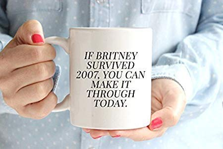 N\A Dason If Britney Survived 2007 Usted Puede Sobrevivir Hoy Taza de café Britney Spears BFF Gift Adulting Cute Coffee Mugs Funny Made It Through 11oz 813622