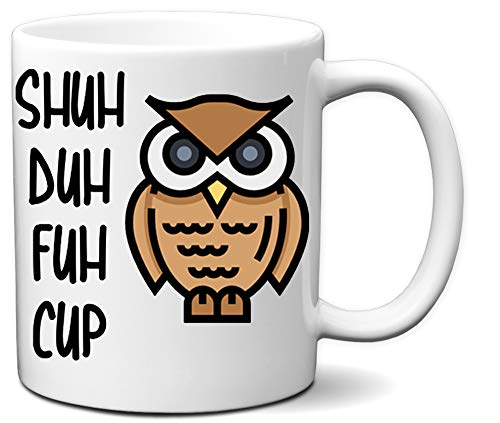 Shuh Duh Fuh Cup Owl Funny White 11 Ounce Coffee Mug | Amazing Gift for Mom, Mother, Dad, Father, Brother Sister, Co-workers, Boss, Owl Lovers and Everyone by Hot Ass Tees