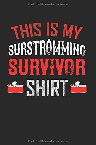 This Is My Surströmming Survivor Shirts: Surströmming & Schweden Notizbuch 6'x9' Überlebt...