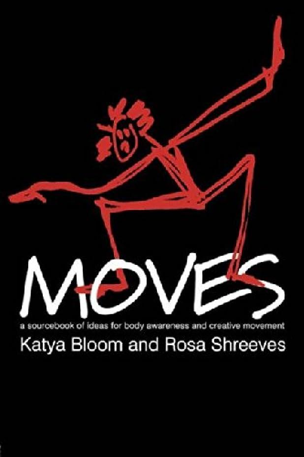 完璧な護衛新聞Moves: A Sourcebook of Ideas for Body Awareness and Creative Movement (Performing Arts Studies)