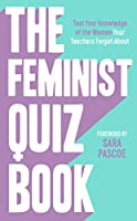 The Feminist Quiz Book: Foreword by Sara Pascoe! *The perfect stocking filler*