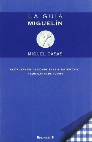La guía Miguelín: Restaurantes de donde se sale satisfecho y con ganas de volver (No ficción)