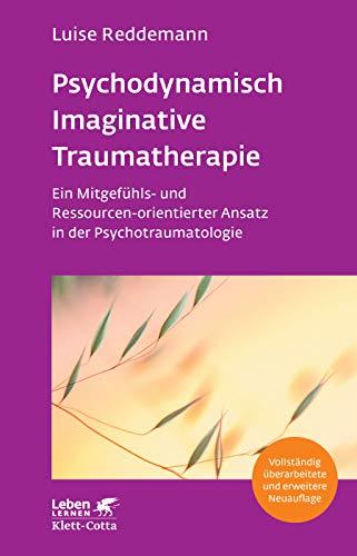 Psychodynamisch Imaginative Traumatherapie -PITT: Ein Mitgefhls- und Ressourcen-orientierter Ansatz in der Psychotraumatologie