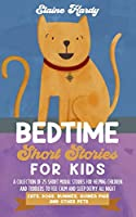 Bedtime Short Stories for Kids. Cats, Dogs, Bunnies, Guinea Pigs and Other Pets: A Collection of 25 Short Moral Stories for Helping Children and Toddlers to Feel Calm and Sleep Deeply All Night