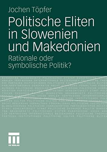 Politische Eliten in Slowenien und Makedonien: Rationale oder symbolische Politik?