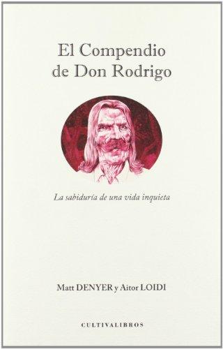 El compendio de Don Rodrigo.: La sabiduría de una vida inquieta. (Autor)