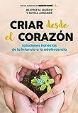 Criar desde el corazón: Soluciones honestas de la infancia a la adolescencia (Crecer en familia)
