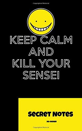 Keep Calm And Kill Your Sensei - Secret Notes: Manga, anime and cosplay fans of the genres Etchi, Gourmet, Harmen, Hentai, Poruno, Ero, Ero, Josei, ... Yuri will love this notebook Gift Journal.
