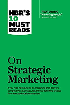 """HBR's 10 Must Reads on Strategic Marketing (with featured article """"Marketing Myopia,"""" by Theodore Levitt) by [Harvard Business Review, Clayton M. Christensen, Theordore Levitt, Philip Kotler, Fred Reichheld]"""