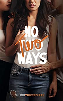 No Two Ways: (an F/F Romance) (Unboxed Book 1) by [Chi Yu Rodriguez]