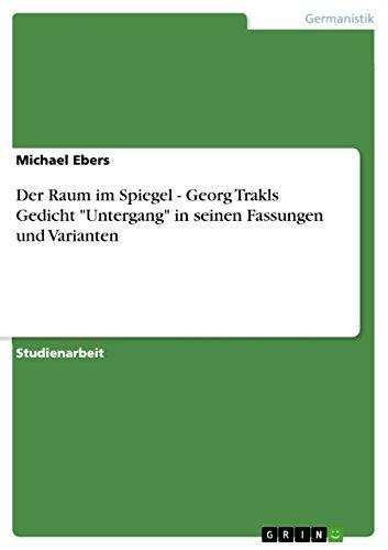 Der Raum im Spiegel - Georg Trakls Gedicht 'Untergang' in seinen Fassungen und Varianten