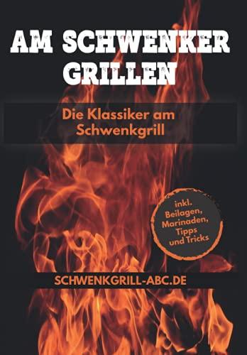 Das Schwenker Grillbuch - Die klassiker am Schwenkgrill: Rezepte für Topf, Grillrost, Spieß, Grillpfanne