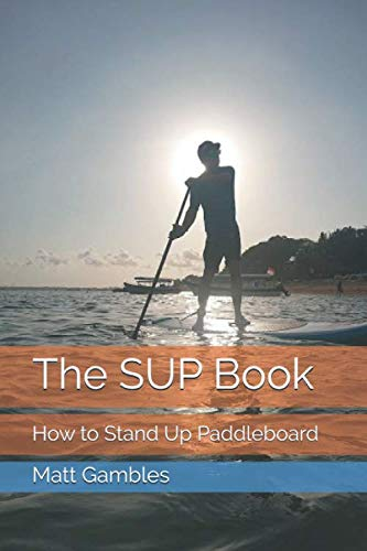 The SUP Book: How to Stand Up Paddleboard