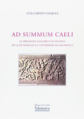 Ad summun caeli. El programa alegorico humanista de la escalera de la Universidad de Salamanca (Historia de la Universidad 38)