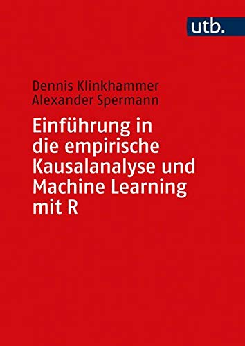 Einführung in die empirische Kausalanalyse und Machine Learning mit R
