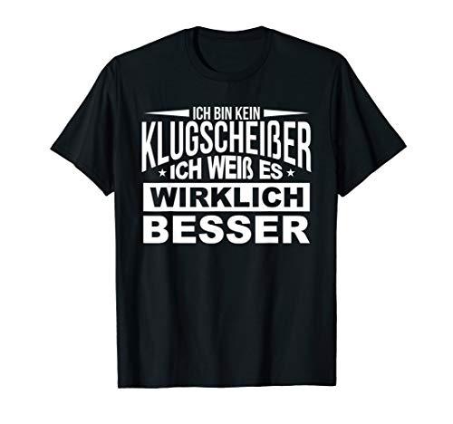 Ich bin kein Klugscheißer ich weiß es wirklich besser Spruch T-Shirt