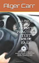 ILLINOIS DMV PERMIT PRACTICE TEST MADE EASY: With over 280 Drivers test questions/Answers for Illinois DMV written Exam: 2019 Drivers Permit/License Study Book