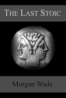[Morgan Wade, Helen Humphreys]のThe Last Stoic (English Edition)