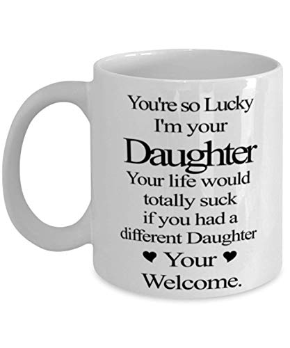 N\A Eres Tan Afortunado de Que yo Sea tu Hija Tu Vida sería Horrible si tuvieras una Hija Diferente - Taza de café Divertida para la Hija para Mujeres, niñas y Familiares