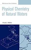 The Physical Chemistry of Natural Waters (Wiley - Interscience Series in Geochemistry)