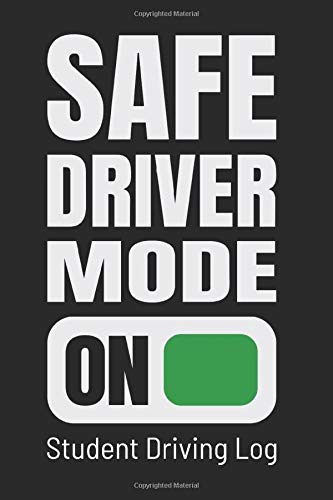 Student Driving Log: Safe Driver Mode On: New Driver Gift Log Book, Driver's Ed Notebook for Teens,