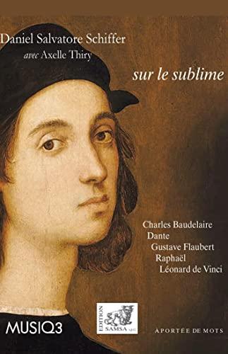 Sur le Sublime: Baudelaire, Dante, Flaubert, Raphaël, Vinci