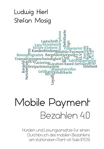 Mobile Payment - Bezahlen 4.0: Hürden und Lösungsansätze für einen Durchbruch des mobilen Bezahlens am stationären Point-of-Sale (POS)