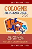 Cologne Restaurant Guide 2022: Your Guide to Authentic Regional Eats in Cologne, Germany (Restaurant Guide 2022)