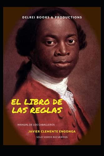 EL LIBRO DE LAS REGLAS, MANUAL DE UN CABALLERO: PENSAMIENTOS DE UN HOMBRE NEGRO DESPIERTO (RACISM,THE UNTOLD HISTORY)