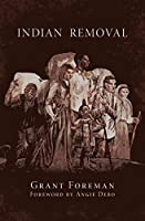Indian Removal: The Emigration of the Five Civilized Tribes of Indians (Civilization of the American Indian)