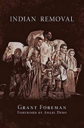 Indian Removal: The Emigration of the Five Civilized Tribes of Indians (The Civilization of the American Indian Series)