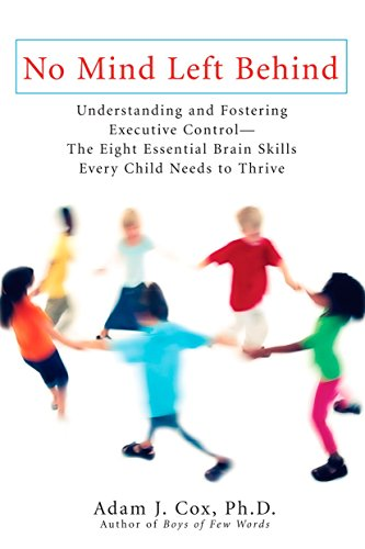 No Mind Left Behind: Understanding and Fostering Executive Control--The Eight Essential Brain SkillsE very Child Needs to Thrive