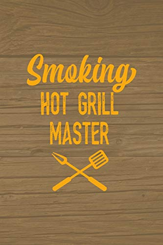 Smoking Hot Grill Master: Notebook Journal Composition Blank Lined Diary Notepad 120 Pages Paperback Brown Wood Texture BBQ